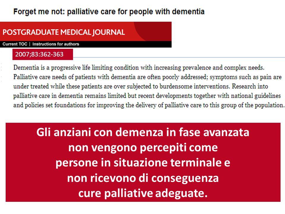 2007;83:362-363 Gli anziani con demenza in fase avanzata non vengono percepiti come persone in situazione terminale e non ricevono di conseguenza cure