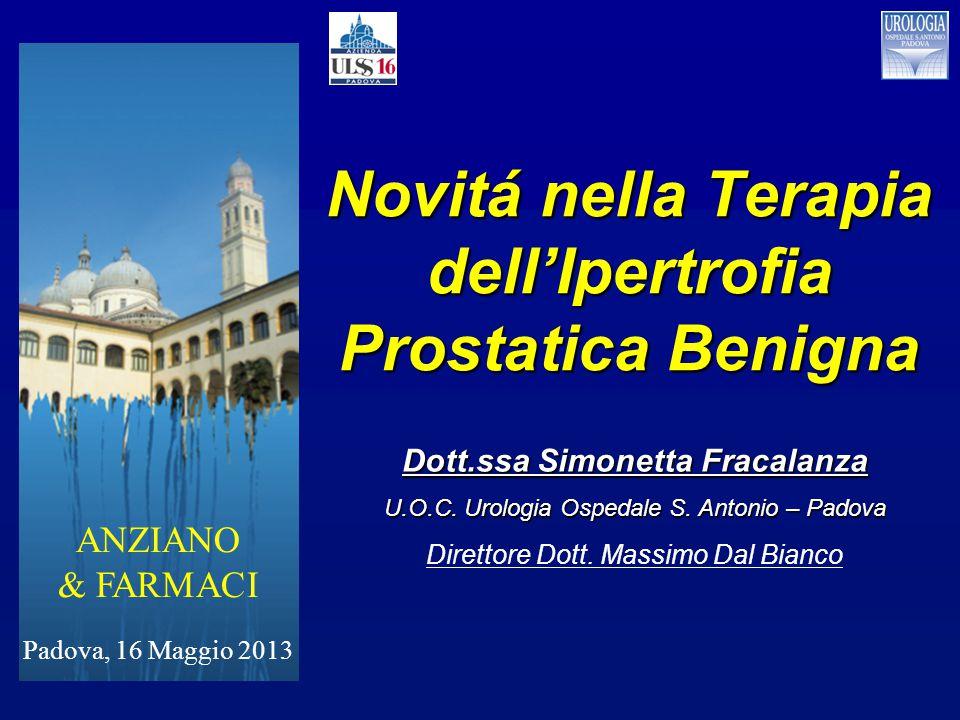 Novitá nella Terapia dell'Ipertrofia Prostatica Benigna Dott.ssa Simonetta Fracalanza U.O.C. Urologia Ospedale S. Antonio – Padova Direttore Dott. Mas