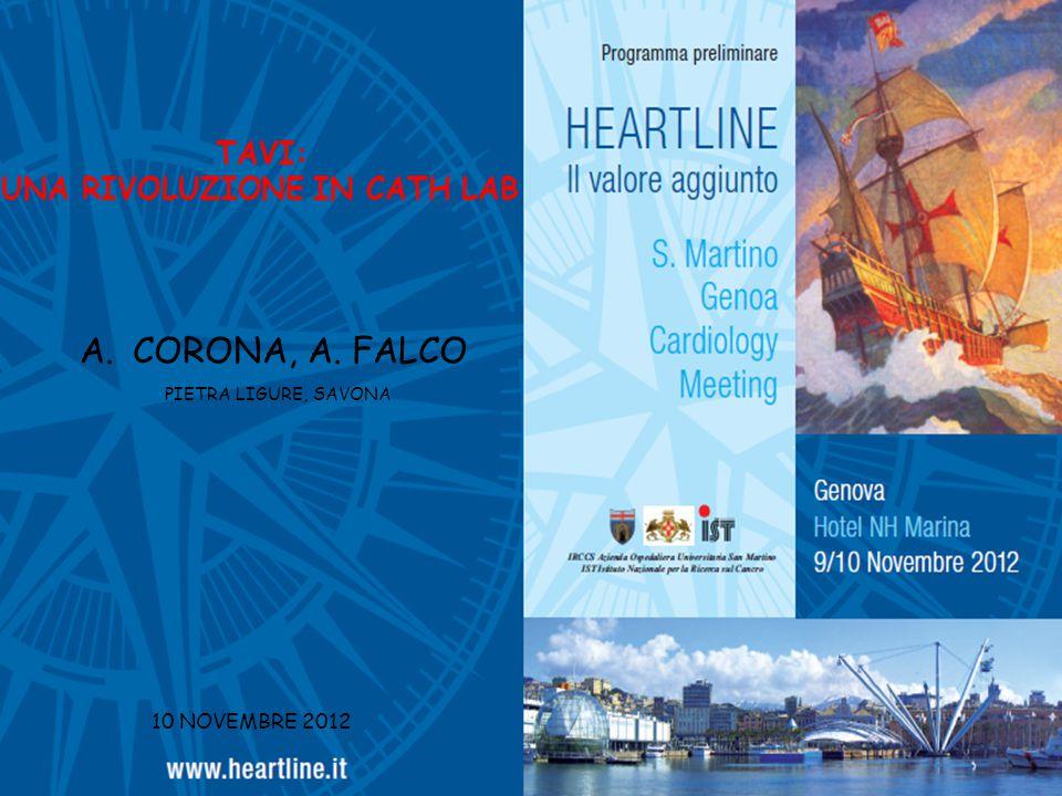 TAVI: UNA RIVOLUZIONE IN CATH LAB 10 NOVEMBRE 2012 A.CORONA, A. FALCO PIETRA LIGURE, SAVONA