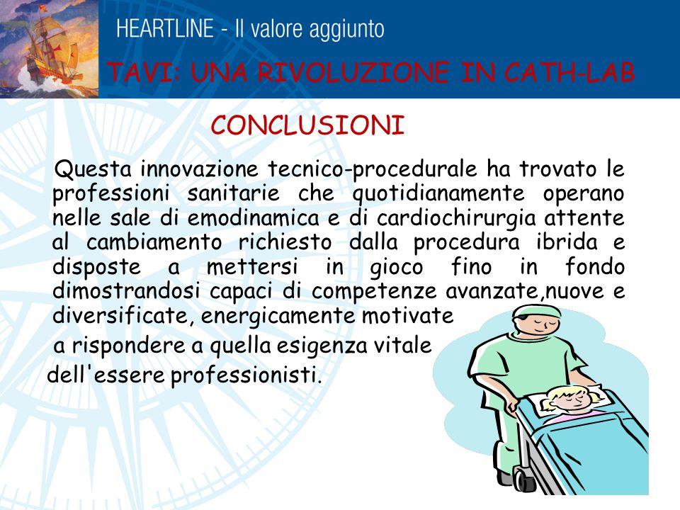 TAVI: UNA RIVOLUZIONE IN CATH-LAB Questa innovazione tecnico-procedurale ha trovato le professioni sanitarie che quotidianamente operano nelle sale di