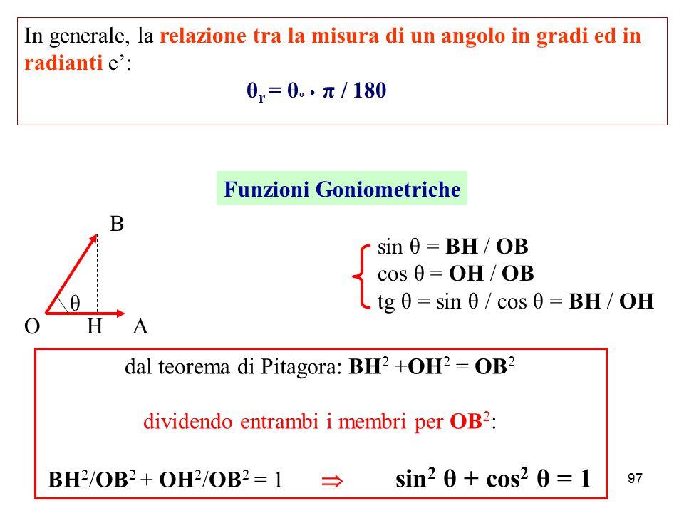 96 θ NOZIONI ESSENZIALI di TRIGONOMETRIA Angolo piano Si misura in gradi o in radianti 1º = e' l'angolo che corrisponde ad 1/360 dell'angolo giro θ r = l arco / r L'angolo di un radiante e' l'angolo che insiste su un arco di lunghezza pari al raggio del cerchio cui appartiene l'arco