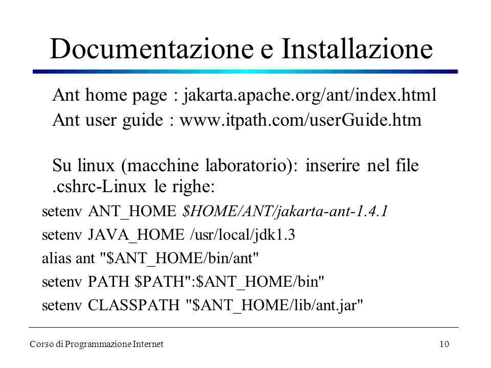 10 Documentazione e Installazione Ant home page : jakarta.apache.org/ant/index.html Ant user guide : www.itpath.com/userGuide.htm Su linux (macchine l