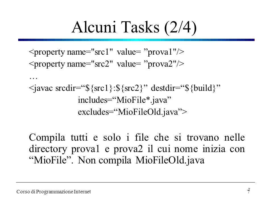 7 Alcuni Tasks (2/4) … <javac srcdir= ${src1}:${src2} destdir= ${build} includes= MioFile*.java excludes= MioFileOld.java > Compila tutti e solo i file che si trovano nelle directory prova1 e prova2 il cui nome inizia con MioFile .