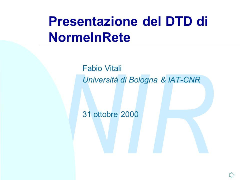 NIR Presentazione del DTD di NormeInRete Fabio Vitali Università di Bologna & IAT-CNR 31 ottobre 2000