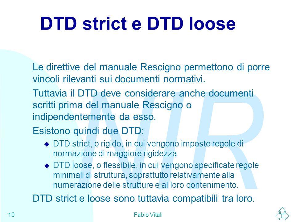 NIR Fabio Vitali10 DTD strict e DTD loose Le direttive del manuale Rescigno permettono di porre vincoli rilevanti sui documenti normativi. Tuttavia il