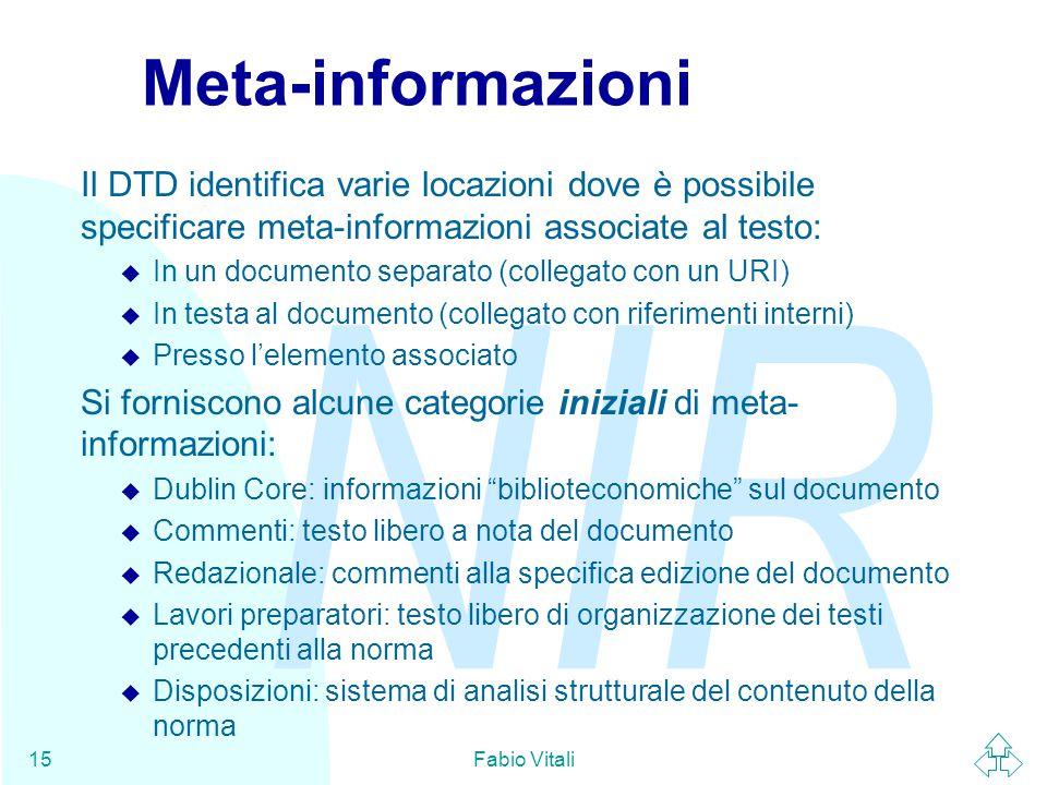 NIR Fabio Vitali15 Meta-informazioni Il DTD identifica varie locazioni dove è possibile specificare meta-informazioni associate al testo: u In un docu