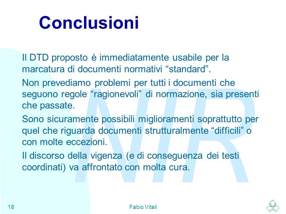 """NIR Fabio Vitali18 Conclusioni Il DTD proposto è immediatamente usabile per la marcatura di documenti normativi """"standard"""". Non prevediamo problemi pe"""