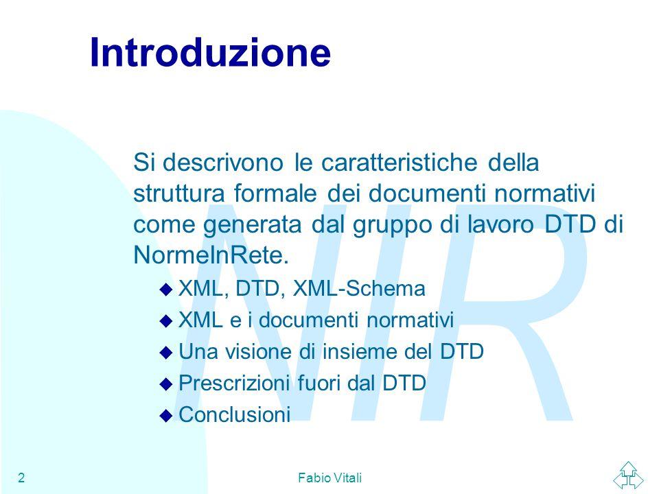 NIR Fabio Vitali2 Introduzione Si descrivono le caratteristiche della struttura formale dei documenti normativi come generata dal gruppo di lavoro DTD di NormeInRete.