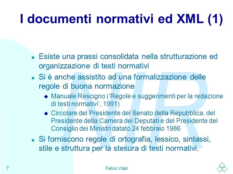 NIR Fabio Vitali7 I documenti normativi ed XML (1) n Esiste una prassi consolidata nella strutturazione ed organizzazione di testi normativi n Si è an