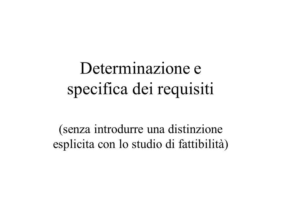 Determinazione e specifica dei requisiti (senza introdurre una distinzione esplicita con lo studio di fattibilità)