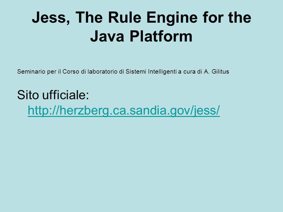 Jess, The Rule Engine for the Java Platform Come usare il Jess: Interfaccia a riga di comando Comando batch