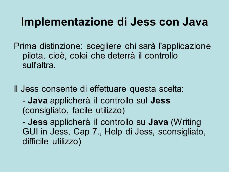 Implementazione di Jess con Java Prima distinzione: scegliere chi sarà l'applicazione pilota, cioè, colei che deterrà il controllo sull'altra. Il Jess