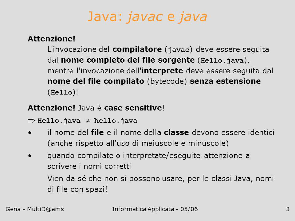 Gena - MultiD@amsInformatica Applicata - 05/063 Java: javac e java Attenzione.