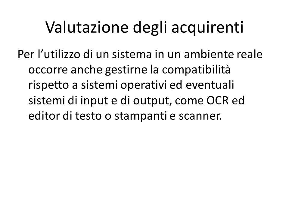 Valutazione degli acquirenti Per l'utilizzo di un sistema in un ambiente reale occorre anche gestirne la compatibilità rispetto a sistemi operativi ed