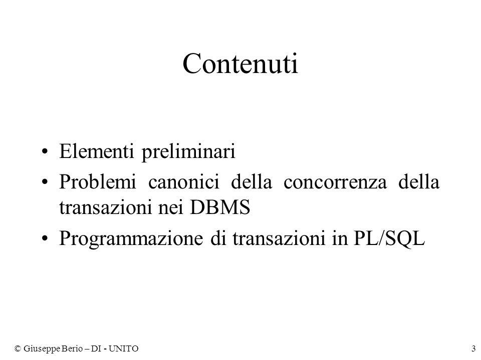 © Giuseppe Berio – DI - UNITO3 Contenuti Elementi preliminari Problemi canonici della concorrenza della transazioni nei DBMS Programmazione di transazioni in PL/SQL