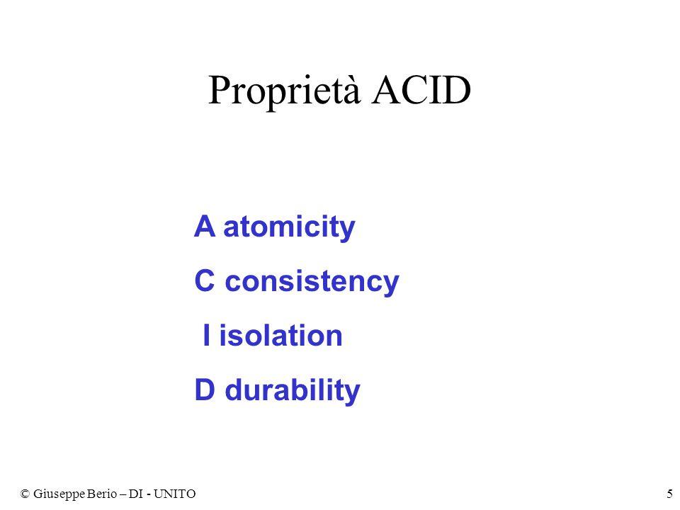 © Giuseppe Berio – DI - UNITO5 Proprietà ACID A atomicity C consistency I isolation D durability
