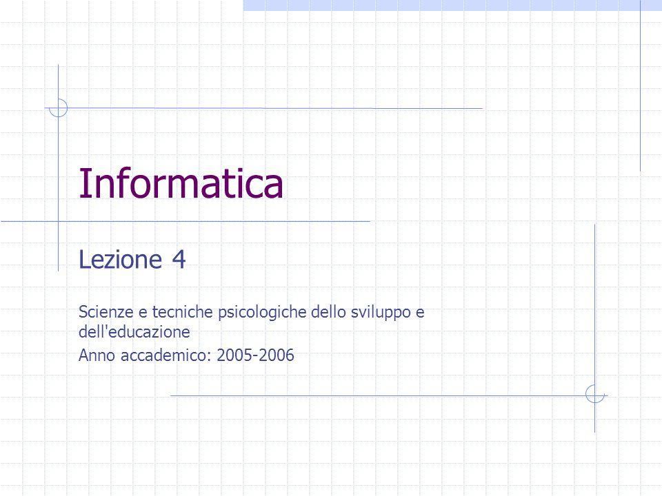 Informatica Lezione 4 Scienze e tecniche psicologiche dello sviluppo e dell educazione Anno accademico: 2005-2006