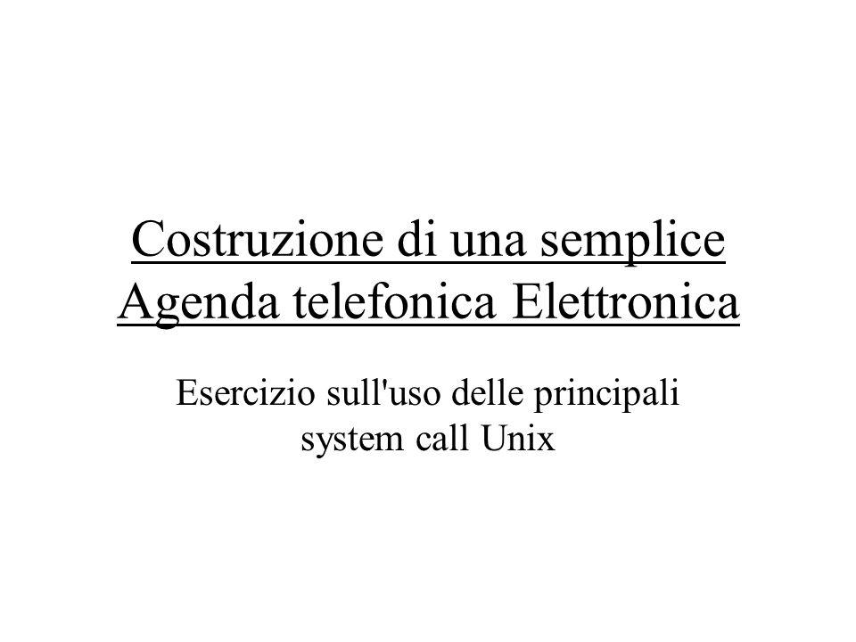 Costruzione di una semplice Agenda telefonica Elettronica Esercizio sull uso delle principali system call Unix