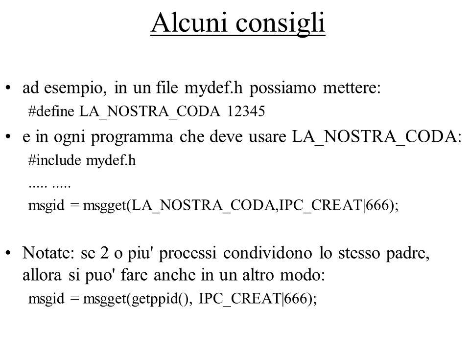 Alcuni consigli ad esempio, in un file mydef.h possiamo mettere: #define LA_NOSTRA_CODA 12345 e in ogni programma che deve usare LA_NOSTRA_CODA: #incl