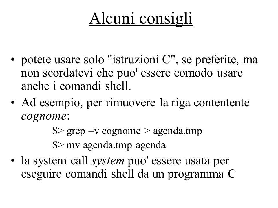 Alcuni consigli potete usare solo istruzioni C , se preferite, ma non scordatevi che puo essere comodo usare anche i comandi shell.