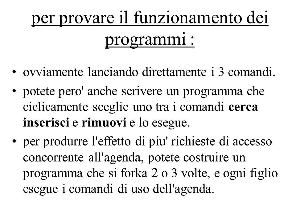 per provare il funzionamento dei programmi : ovviamente lanciando direttamente i 3 comandi.