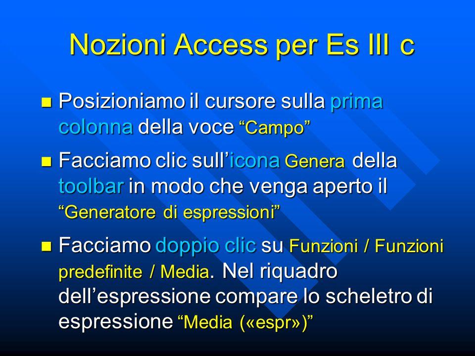 """Nozioni Access per Es III c Posizioniamo il cursore sulla prima colonna della voce """"Campo"""" Posizioniamo il cursore sulla prima colonna della voce """"Cam"""