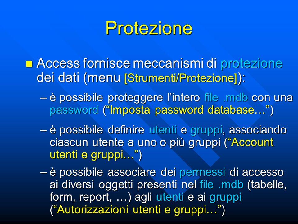 Protezione Access fornisce meccanismi di protezione dei dati (menu [Strumenti/Protezione] ): Access fornisce meccanismi di protezione dei dati (menu [