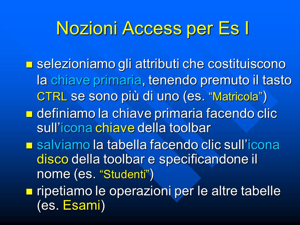 """Nozioni Access per Es I selezioniamo gli attributi che costituiscono la chiave primaria, tenendo premuto il tasto CTRL se sono più di uno (es. """"Matric"""