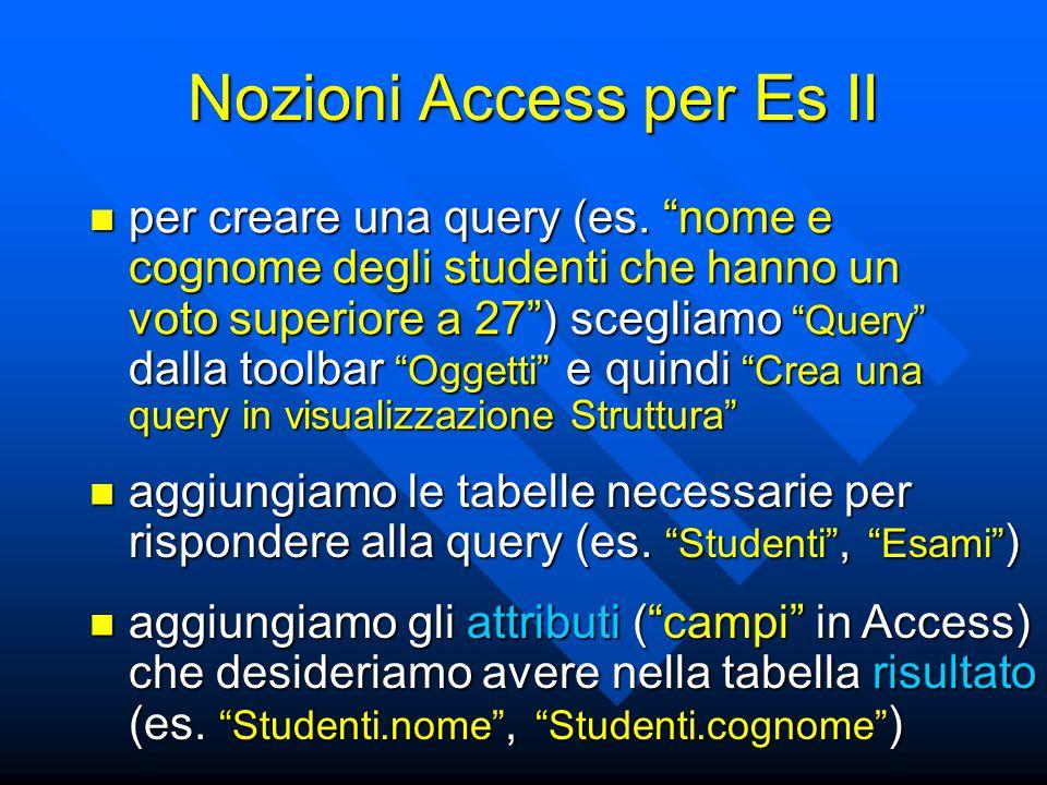 """Nozioni Access per Es II per creare una query (es. """"nome e cognome degli studenti che hanno un voto superiore a 27"""") scegliamo """"Query"""" dalla toolbar """""""