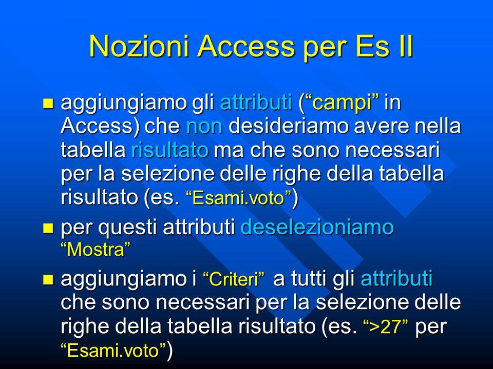 """Nozioni Access per Es II aggiungiamo gli attributi (""""campi"""" in Access) che non desideriamo avere nella tabella risultato ma che sono necessari per la"""