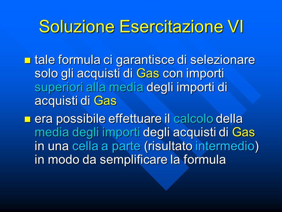 Soluzione Esercitazione VI tale formula ci garantisce di selezionare solo gli acquisti di Gas con importi superiori alla media degli importi di acquis