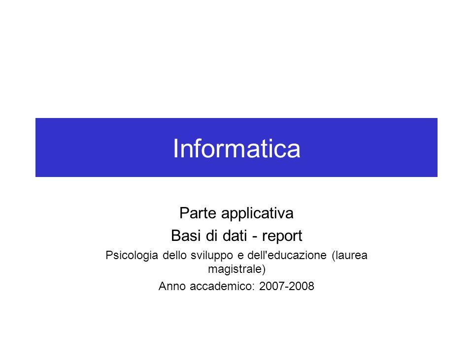 Informatica Parte applicativa Basi di dati - report Psicologia dello sviluppo e dell'educazione (laurea magistrale) Anno accademico: 2007-2008
