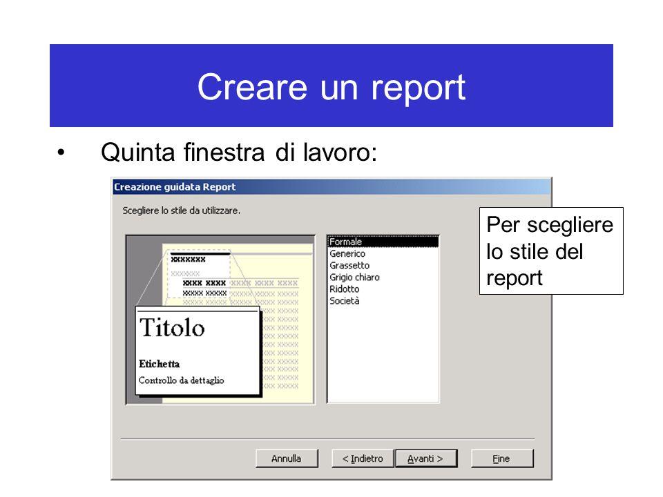 Creare un report Quinta finestra di lavoro: Per scegliere lo stile del report