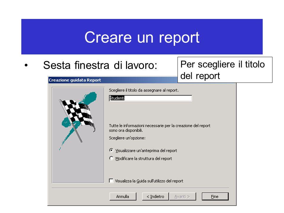 Creare un report Sesta finestra di lavoro: Per scegliere il titolo del report