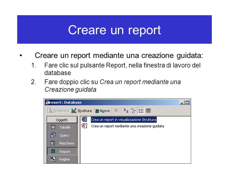 Creare un report Creare un report mediante una creazione guidata: 1.Fare clic sul pulsante Report, nella finestra di lavoro del database 2.Fare doppio clic su Crea un report mediante una Creazione guidata