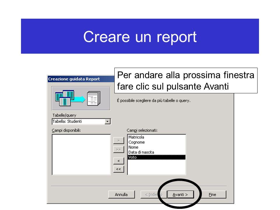 Creare un report Per andare alla prossima finestra fare clic sul pulsante Avanti