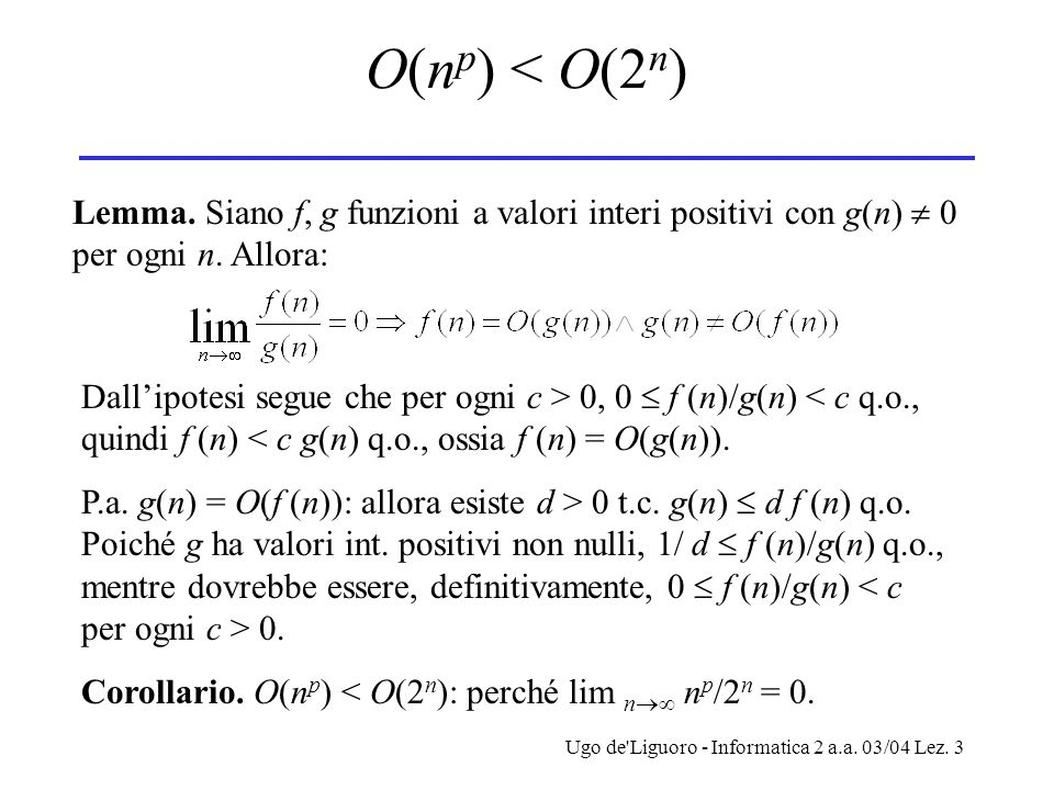 Ugo de Liguoro - Informatica 2 a.a. 03/04 Lez. 3 O(n p ) < O(2 n ) Lemma.