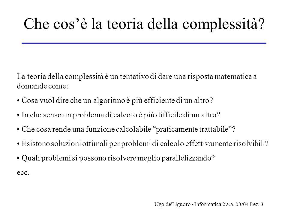 Ugo de Liguoro - Informatica 2 a.a. 03/04 Lez. 3 Che cos'è la teoria della complessità.