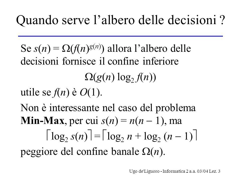 Ugo de Liguoro - Informatica 2 a.a. 03/04 Lez. 3 Quando serve l'albero delle decisioni .