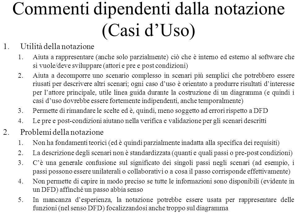 Commenti dipendenti dalla notazione (Casi d'Uso) 1.Utilità della notazione 1.Aiuta a rappresentare (anche solo parzialmente) ciò che è interno ed este