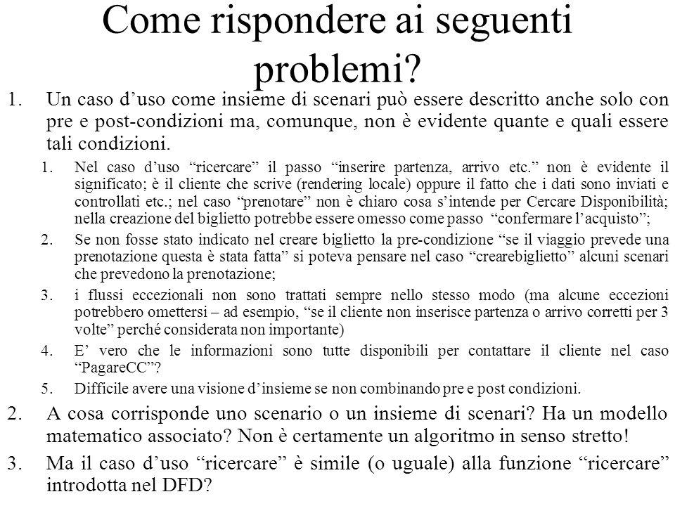 Come rispondere ai seguenti problemi? 1.Un caso d'uso come insieme di scenari può essere descritto anche solo con pre e post-condizioni ma, comunque,