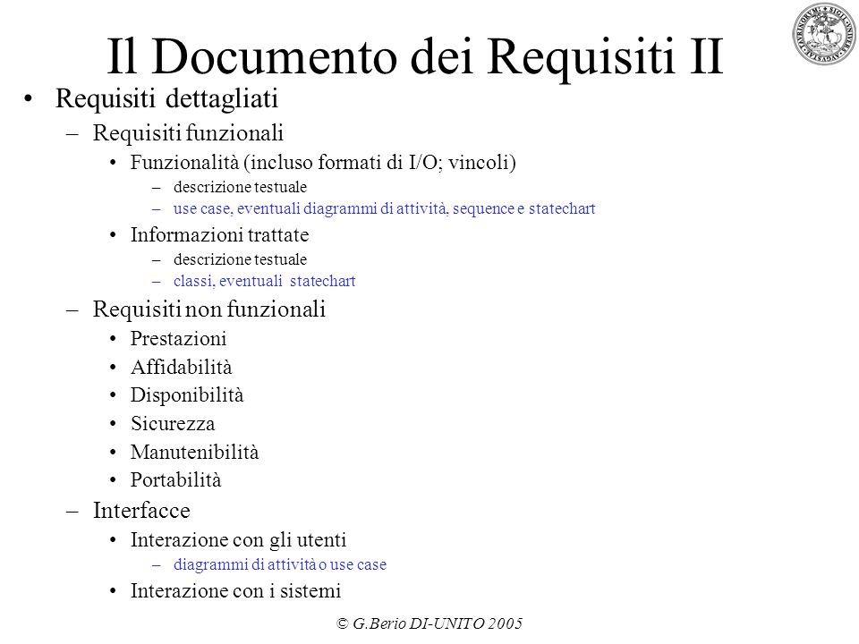 © G.Berio DI-UNITO 2005 Il Documento dei Requisiti II Requisiti dettagliati –Requisiti funzionali Funzionalità (incluso formati di I/O; vincoli) –desc