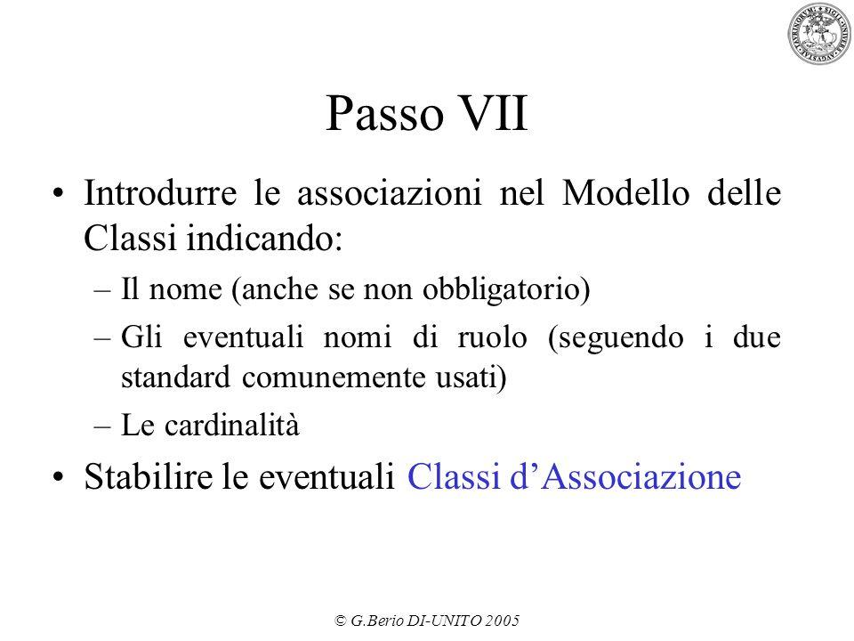 © G.Berio DI-UNITO 2005 Passo VII Introdurre le associazioni nel Modello delle Classi indicando: –Il nome (anche se non obbligatorio) –Gli eventuali n
