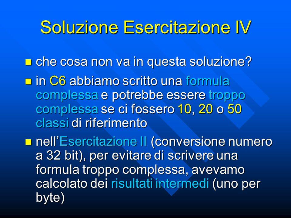 Soluzione Esercitazione IV che cosa non va in questa soluzione? che cosa non va in questa soluzione? in C6 abbiamo scritto una formula complessa e pot