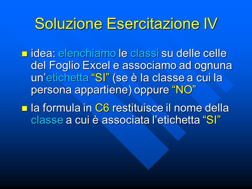 """Soluzione Esercitazione IV idea: elenchiamo le classi su delle celle del Foglio Excel e associamo ad ognuna un'etichetta """"SI"""" (se è la classe a cui la"""