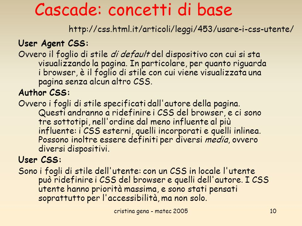 cristina gena - matec 200510 Cascade: concetti di base User Agent CSS: Ovvero il foglio di stile di default del dispositivo con cui si sta visualizzan