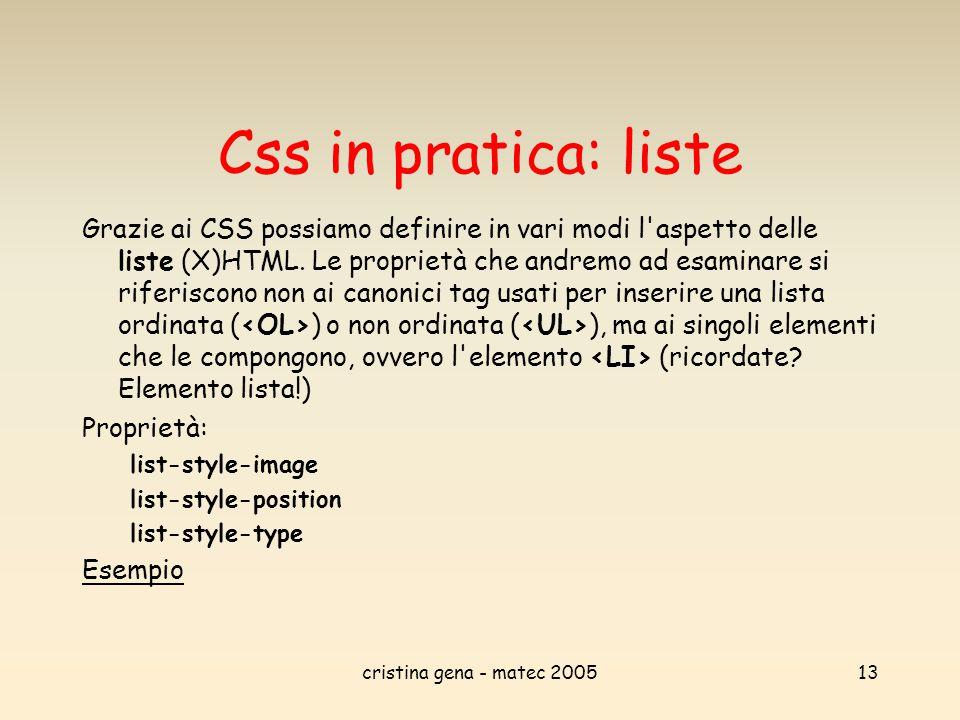 cristina gena - matec 200513 Css in pratica: liste Grazie ai CSS possiamo definire in vari modi l'aspetto delle liste (X)HTML. Le proprietà che andrem
