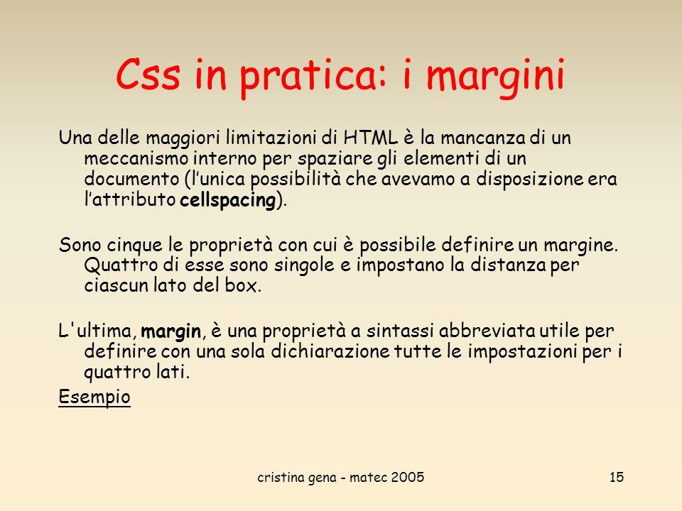 cristina gena - matec 200515 Css in pratica: i margini Una delle maggiori limitazioni di HTML è la mancanza di un meccanismo interno per spaziare gli
