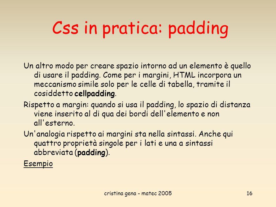 cristina gena - matec 200516 Css in pratica: padding Un altro modo per creare spazio intorno ad un elemento è quello di usare il padding. Come per i m