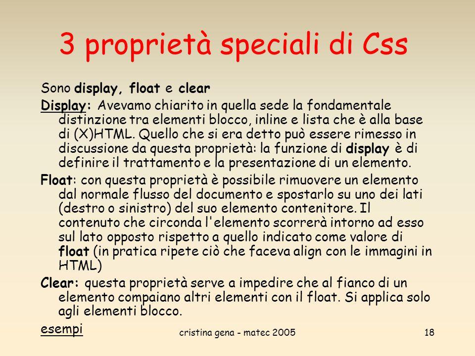 cristina gena - matec 200518 3 proprietà speciali di Css Sono display, float e clear DisplayDisplay: Avevamo chiarito in quella sede la fondamentale d